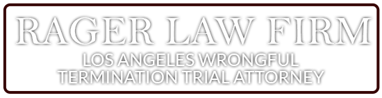 Rager Law Firm : Los Angeles Wrongful Termination Trial Attorney